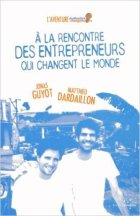 A la rencontre des entrepreneurs qui changent le monde, Matthieu Dardaillon & Jonas Guyot